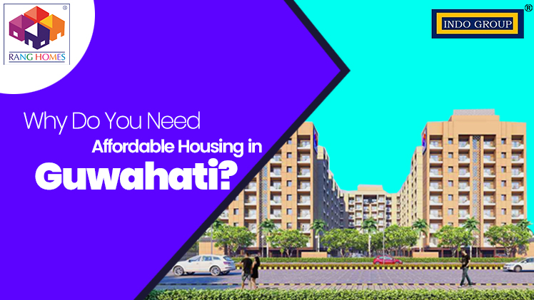 Why Do You Need Affordable Housing in Guwahati?
