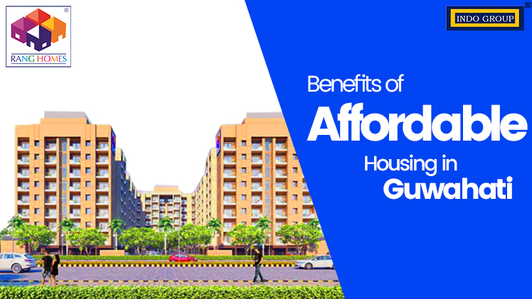 Benefits of Affordable Housing in Guwahati